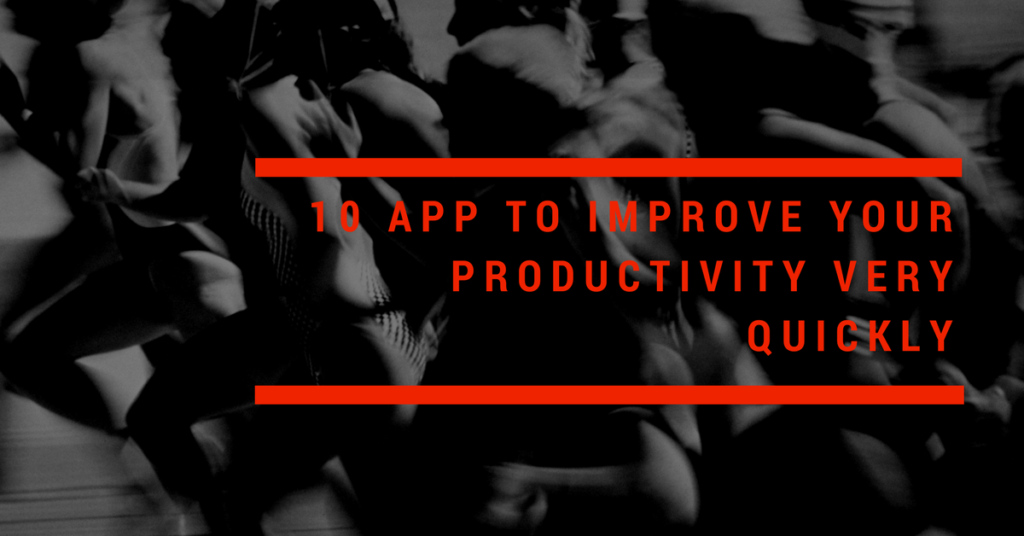 10 App to improve your productivity very quickly