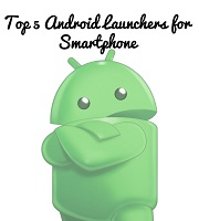 Top 5 Android Launchers for Android Smartphone