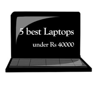 best 5 laptops under rs 40000